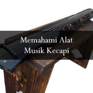 Memahami Alat Musik Kecapi