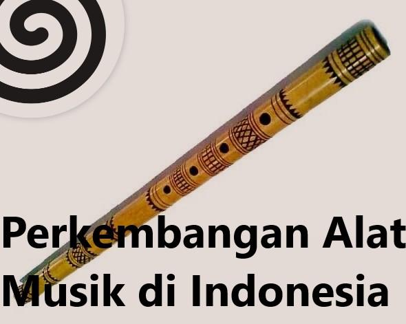 Perkembangan Alat Musik di Indonesia