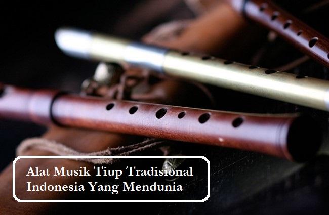 Alat Musik Tiup Tradisional Indonesia Yang Mendunia
