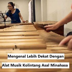 Mengenal Lebih Dekat Dengan Alat Musik Kolintang Asal Minahasa