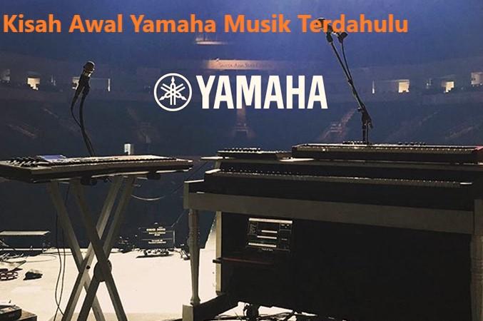 Kisah Awal Yamaha Musik Terdahulu